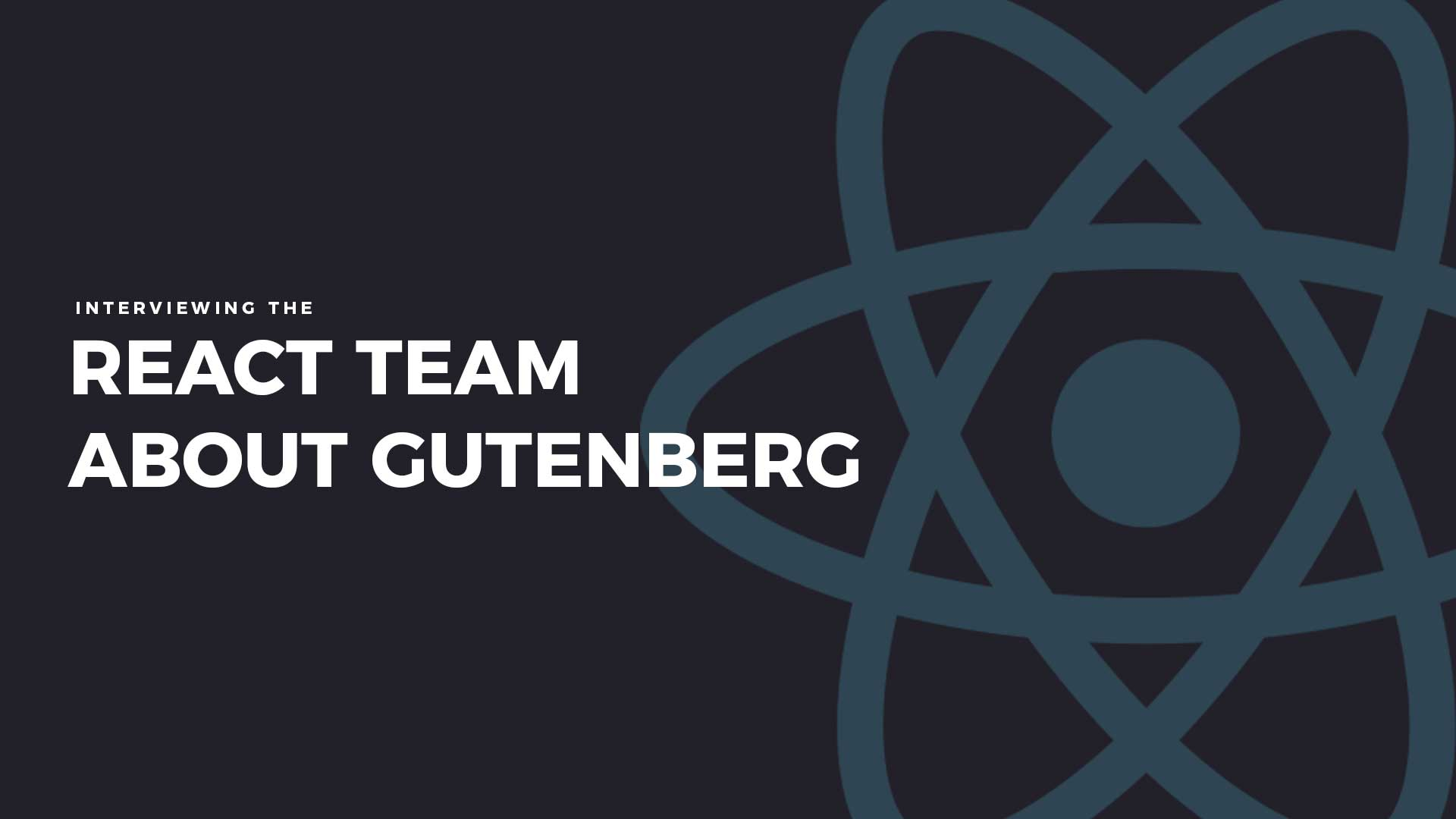 We Interviewed the React.js Team at Facebook About WordPress & Gutenberg! 1  Community