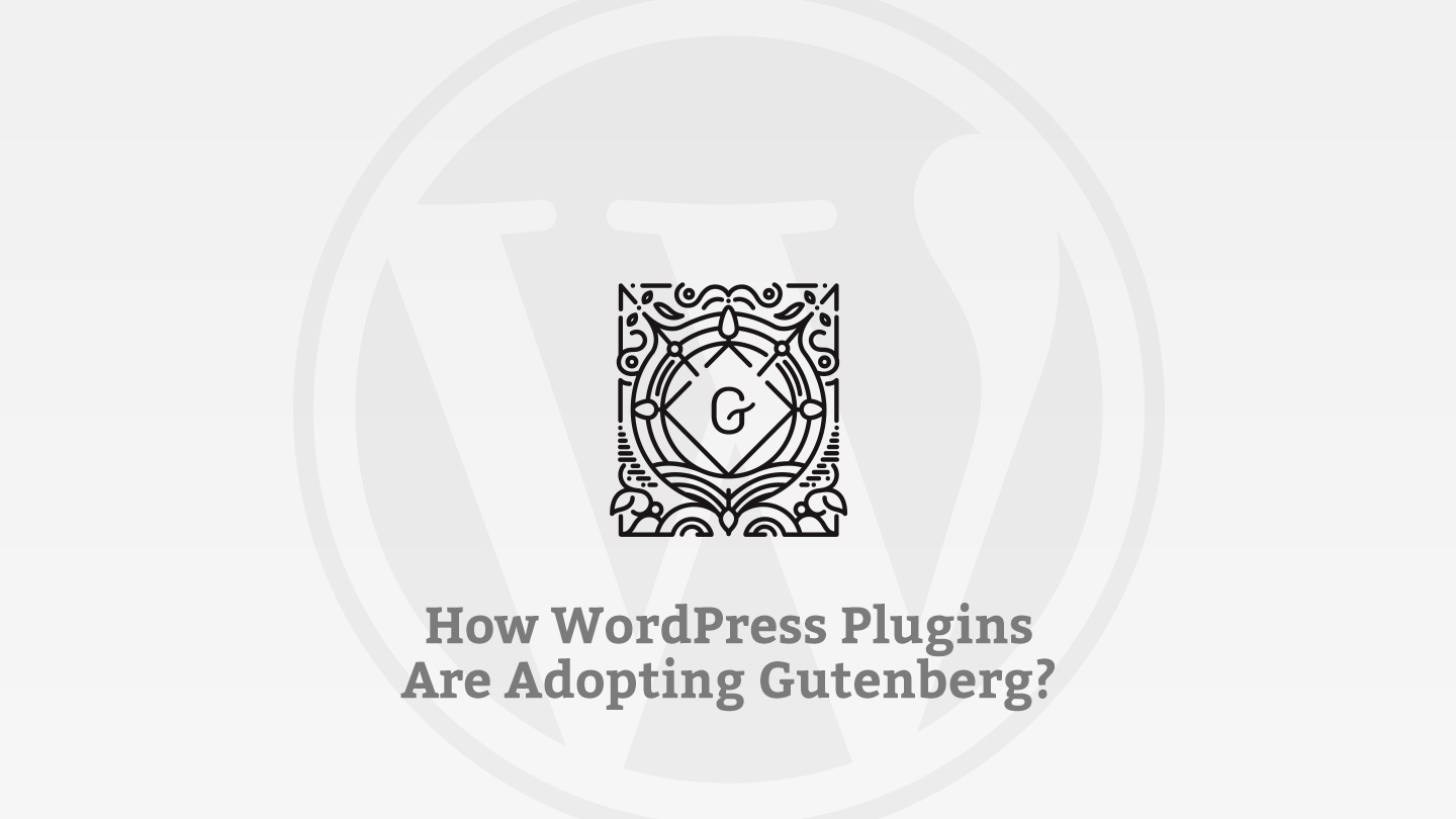 Wordpress Plugins Adopting Gutenberg Main Image