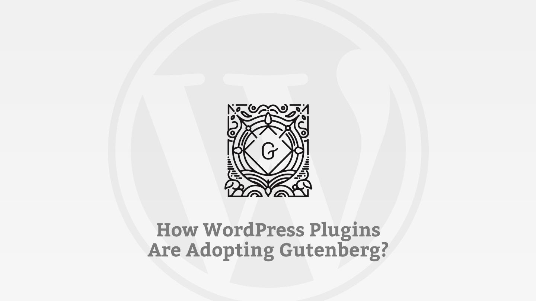 Wordpress Plugins Adopting Gutenberg Main Image
